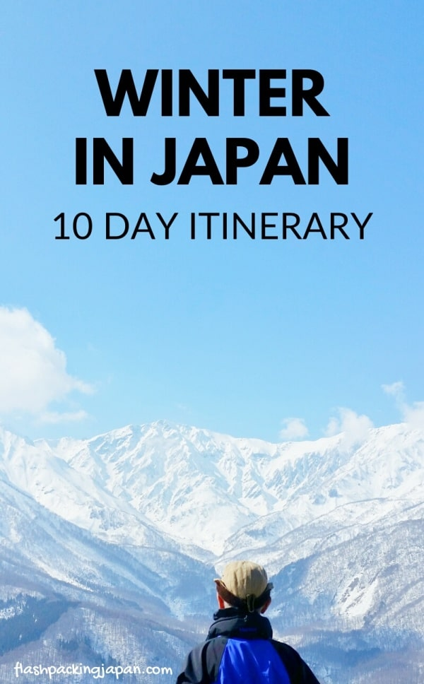 10 days in Japan winter itinerary from Tokyo. Nagano, Hakuba, Takayama, Japanese alps. Best places to visit winter in Japan cities. December, January, February, March. Best time to visit for snow. Best things to do. Getting around Japan by bus and train. Backpacking Japan winter travel blog